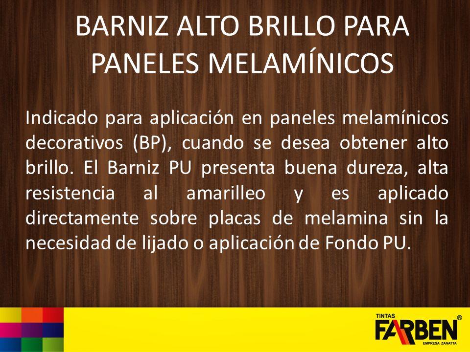 BARNIZ ALTO BRILLO PARA PANELES MELAMÍNICOS Indicado para aplicación en paneles melamínicos decorativos (BP), cuando se desea obtener alto brillo. El