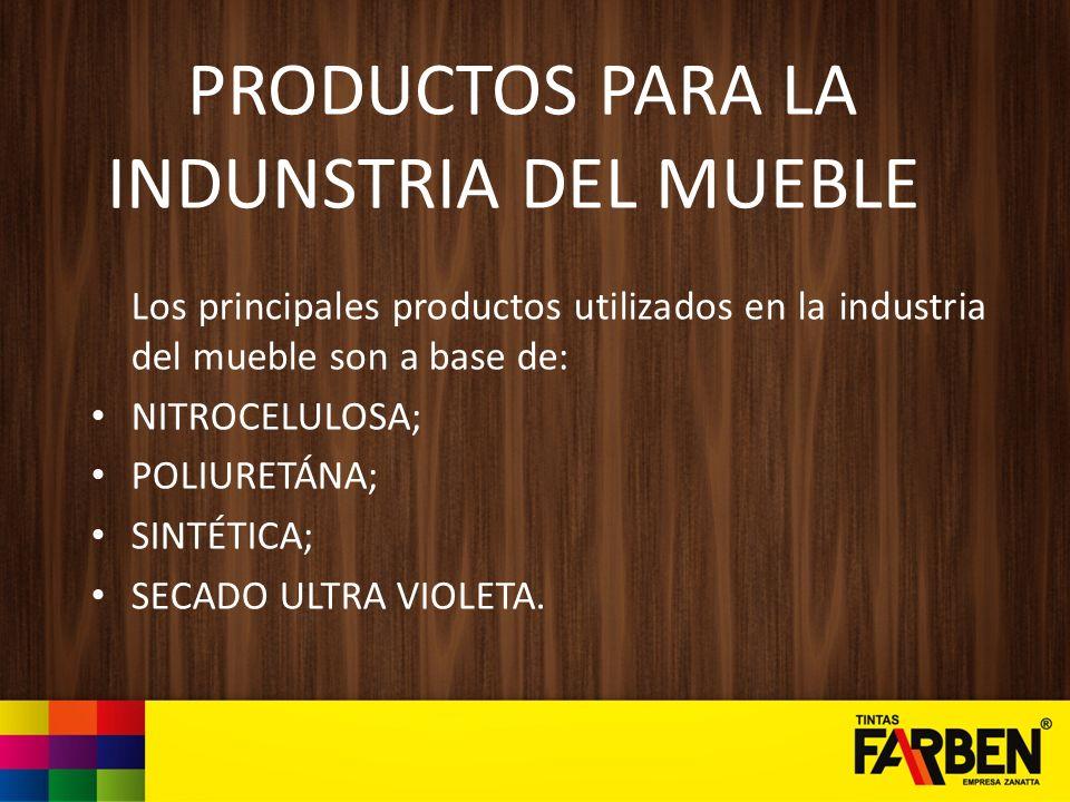 PRODUCTOS PARA LA INDUNSTRIA DEL MUEBLE Los principales productos utilizados en la industria del mueble son a base de: NITROCELULOSA; POLIURETÁNA; SIN