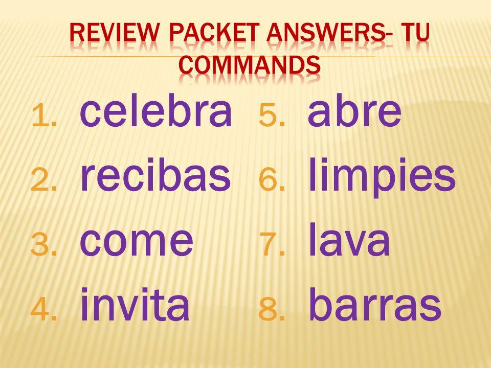 1. celebra 2. recibas 3. come 4. invita 5. abre 6. limpies 7. lava 8. barras