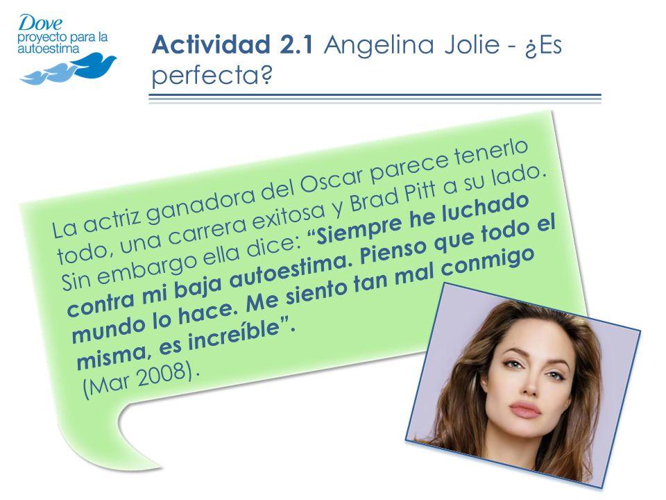 Actividad 2.1 Angelina Jolie - ¿Es perfecta? La actriz ganadora del Oscar parece tenerlo todo, una carrera exitosa y Brad Pitt a su lado. Sin embargo