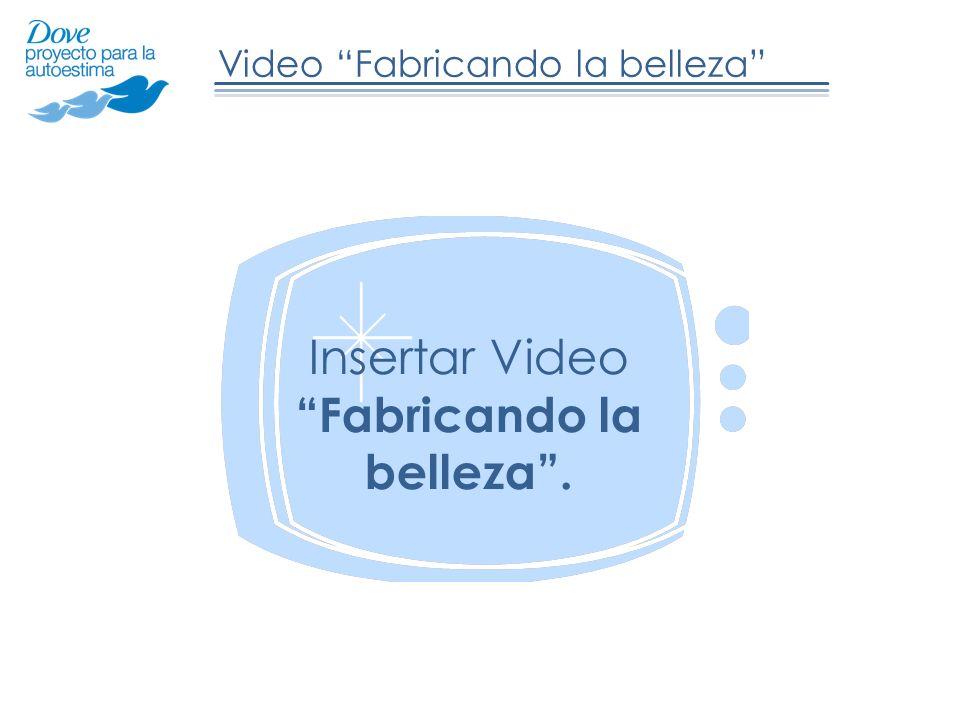 Video Fabricando la belleza Insertar Video Fabricando la belleza.