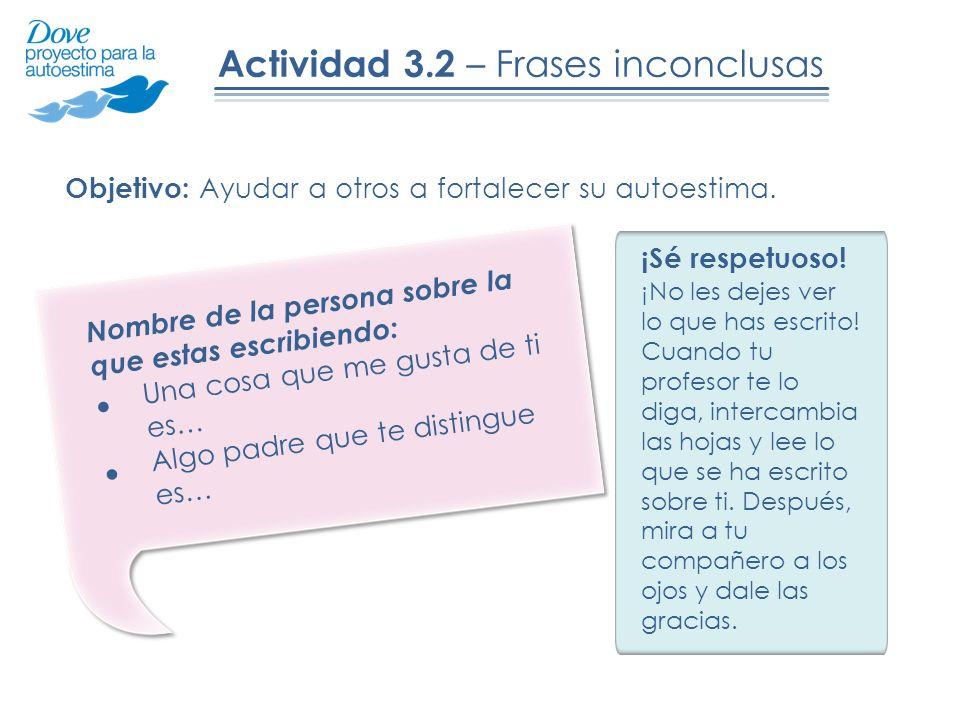 Actividad 3.2 – Frases inconclusas Nombre de la persona sobre la que estas escribiendo: Una cosa que me gusta de ti es… Algo padre que te distingue es