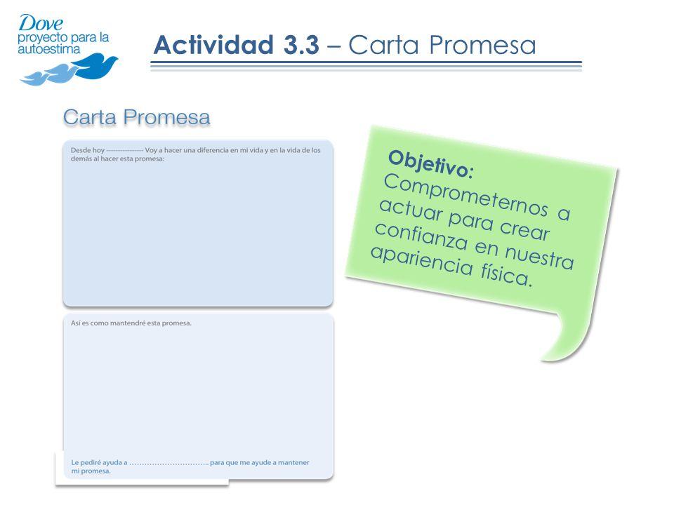 Actividad 3.3 – Carta Promesa Objetivo: Comprometernos a actuar para crear confianza en nuestra apariencia física.