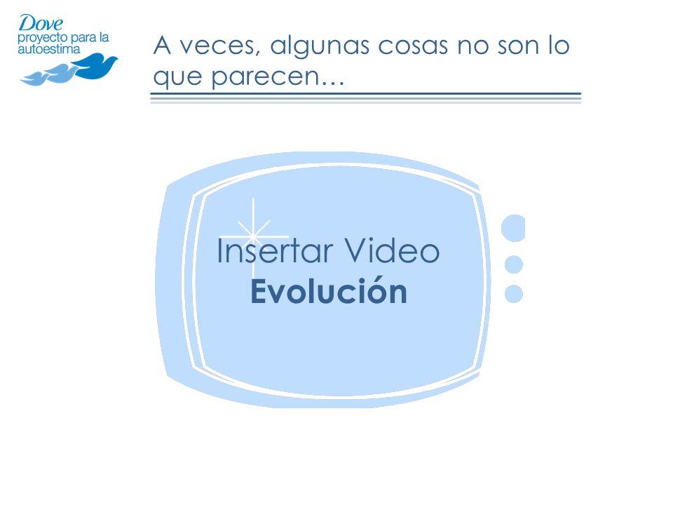 A veces, algunas cosas no son lo que parecen… Insertar Video Evolución