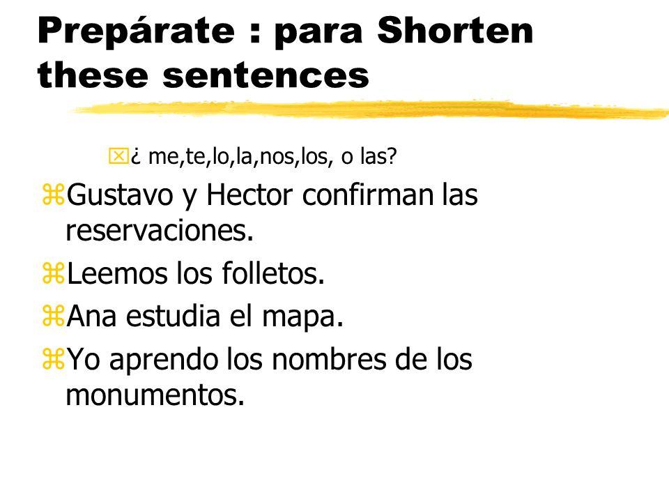These pronouns appear: zYo los tengo. zTú la ves.