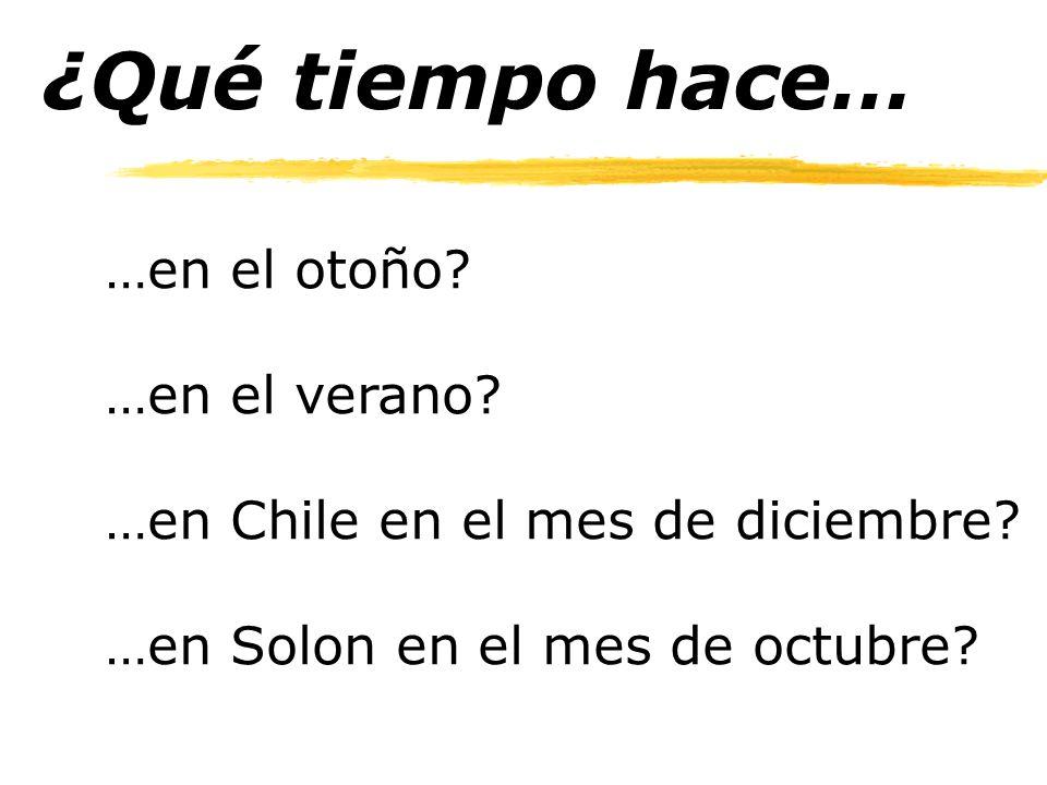 ¿Qué tiempo hace… …en el otoño.…en el verano. …en Chile en el mes de diciembre.