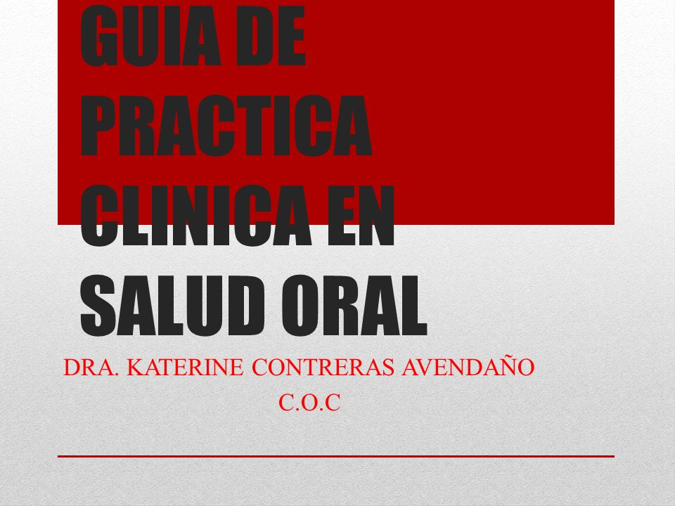 GUIA DE PRACTICA CLINICA EN SALUD ORAL DRA. KATERINE CONTRERAS AVENDAÑO C.O.C