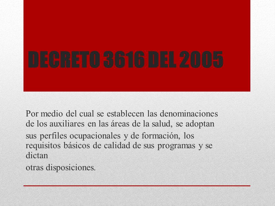 DECRETO 3616 DEL 2005 Por medio del cual se establecen las denominaciones de los auxiliares en las áreas de la salud, se adoptan sus perfiles ocupacio