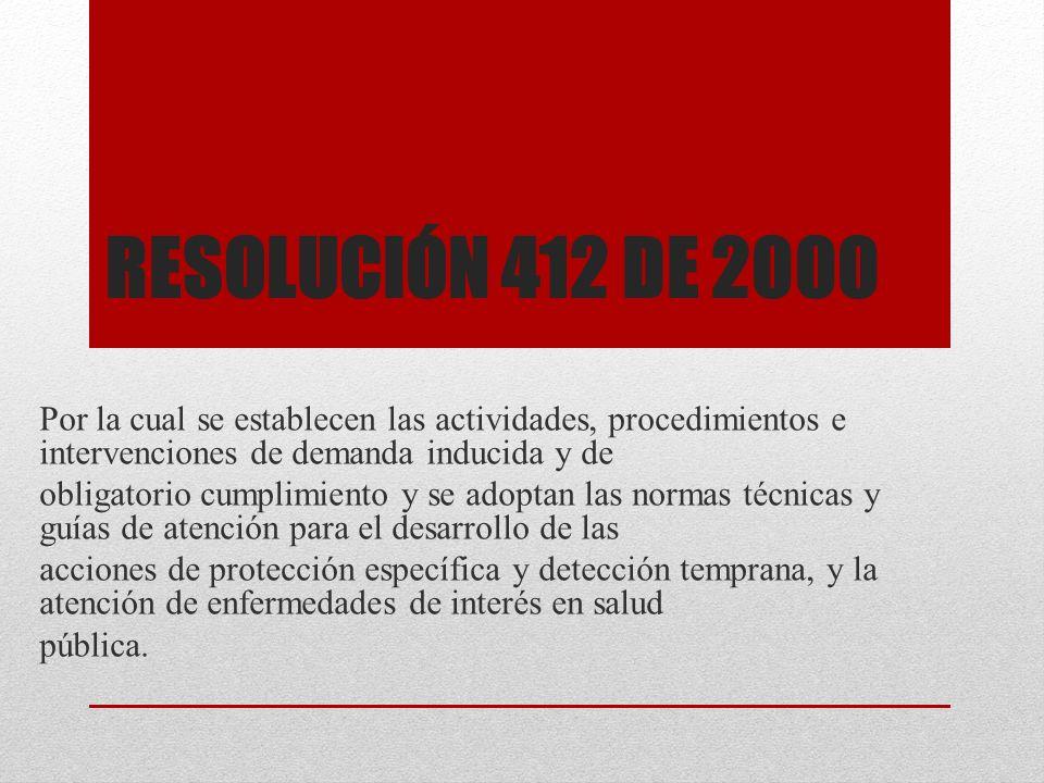 RESOLUCIÓN 412 DE 2000 Por la cual se establecen las actividades, procedimientos e intervenciones de demanda inducida y de obligatorio cumplimiento y