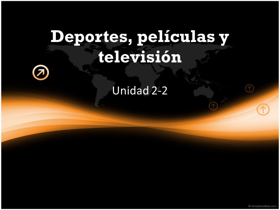 Deportes, películas y televisión Unidad 2-2