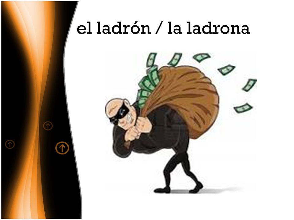 el ladrón / la ladrona