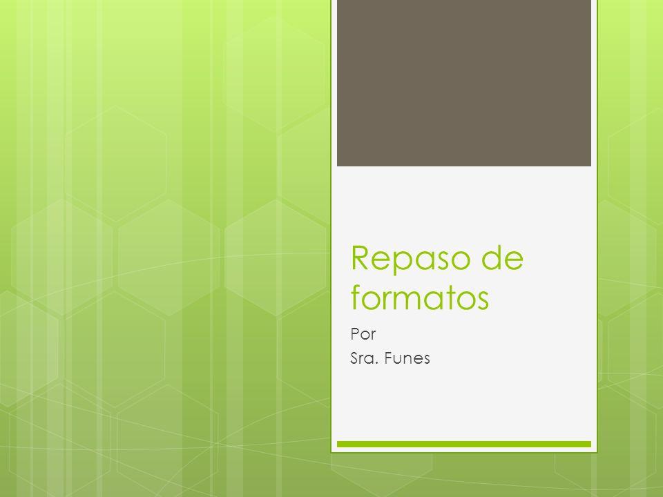 Repaso de formatos Por Sra. Funes