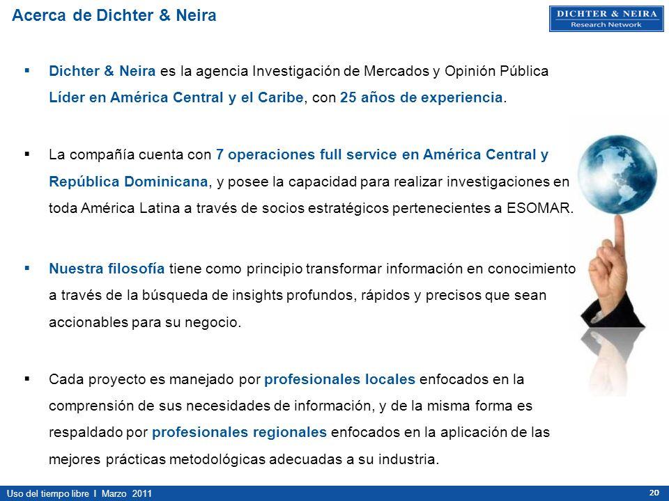 Uso del tiempo libre I Marzo 2011 20 Dichter & Neira es la agencia Investigación de Mercados y Opinión Pública Líder en América Central y el Caribe, c