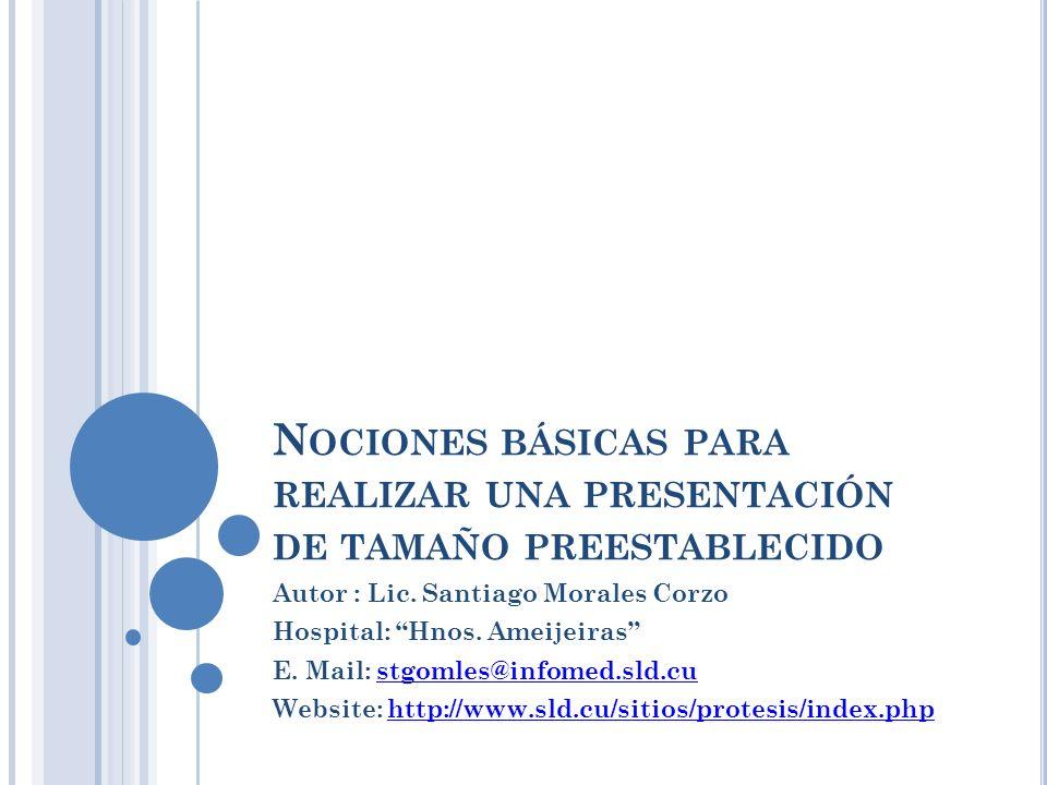 N OCIONES BÁSICAS PARA REALIZAR UNA PRESENTACIÓN DE TAMAÑO PREESTABLECIDO Autor : Lic.