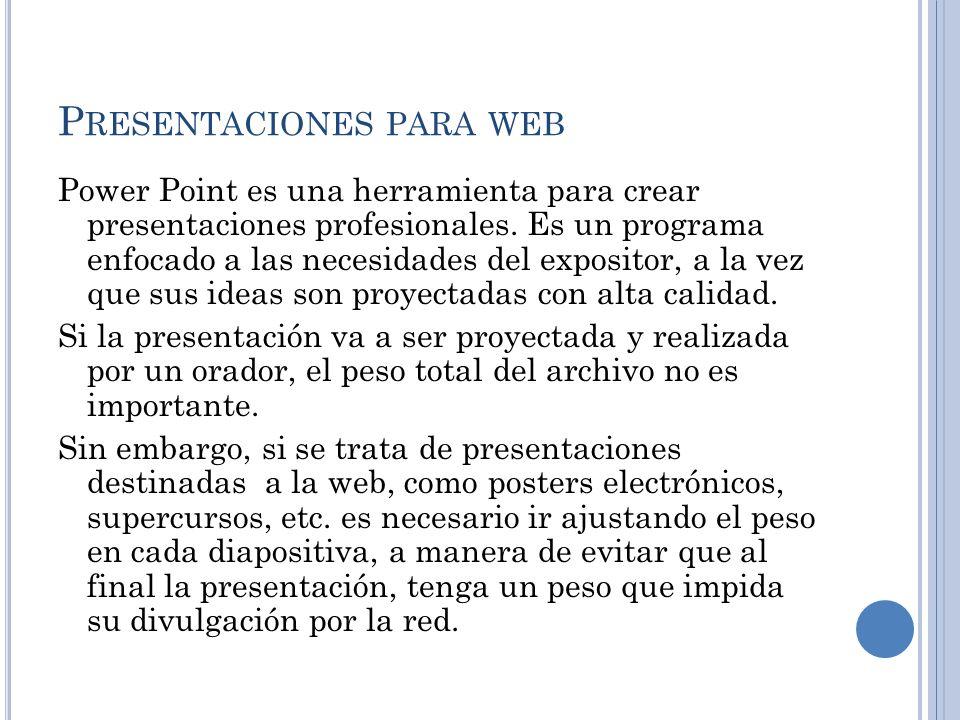P RESENTACIONES PARA WEB Power Point es una herramienta para crear presentaciones profesionales.