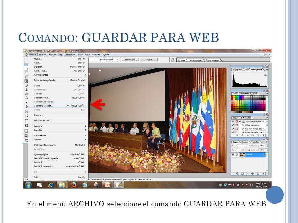 C OMANDO : GUARDAR PARA WEB En el menú ARCHIVO seleccione el comando GUARDAR PARA WEB