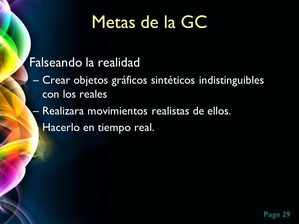 Page 29 Metas de la GC Falseando la realidad –Crear objetos gráficos sintéticos indistinguibles con los reales –Realizara movimientos realistas de ell