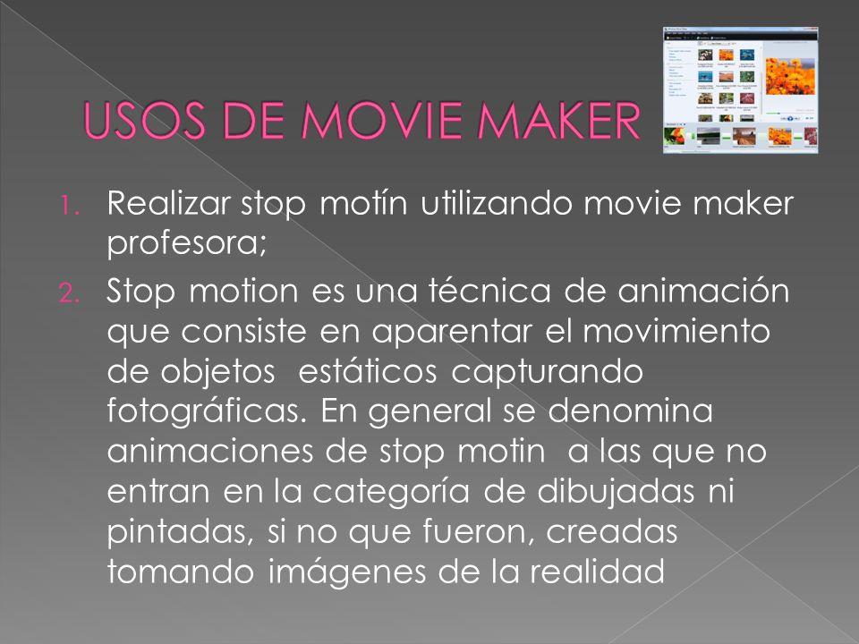 1. Realizar stop motín utilizando movie maker profesora; 2. Stop motion es una técnica de animación que consiste en aparentar el movimiento de objetos