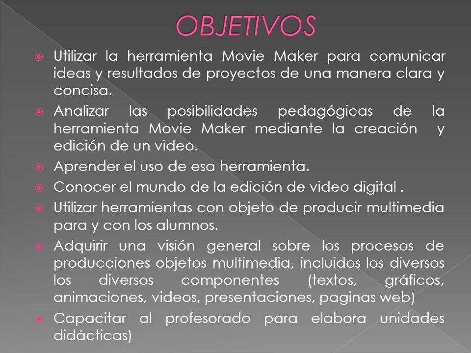 Utilizar la herramienta Movie Maker para comunicar ideas y resultados de proyectos de una manera clara y concisa. Analizar las posibilidades pedagógic