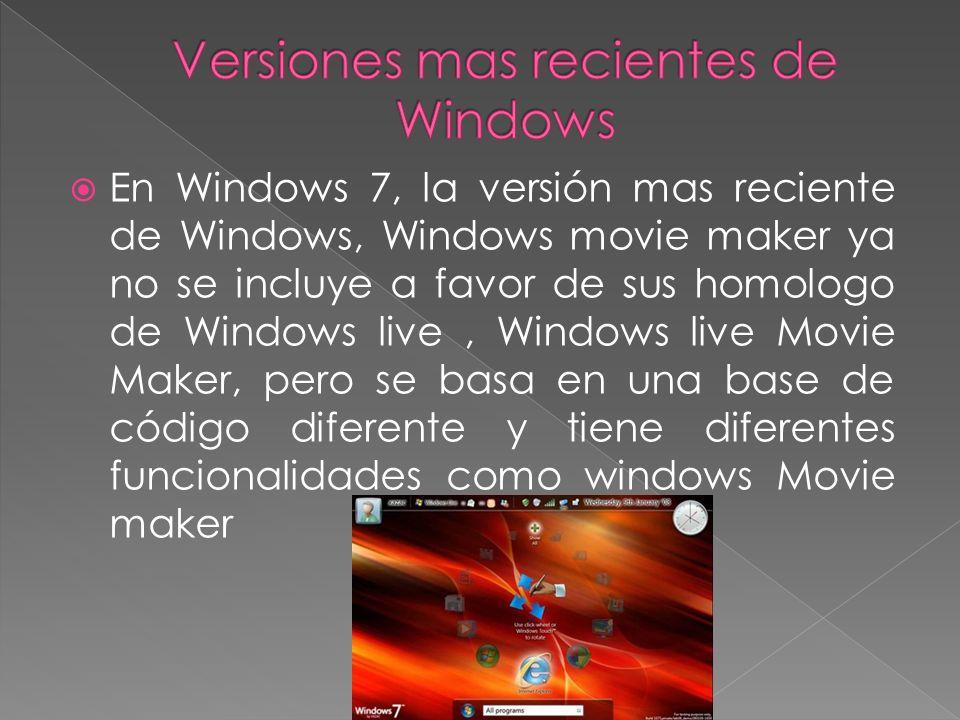 En Windows 7, la versión mas reciente de Windows, Windows movie maker ya no se incluye a favor de sus homologo de Windows live, Windows live Movie Mak