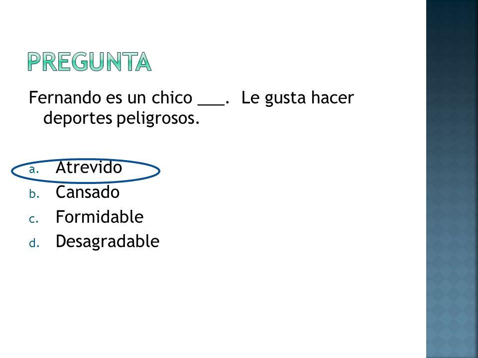 Fernando es un chico ___. Le gusta hacer deportes peligrosos.