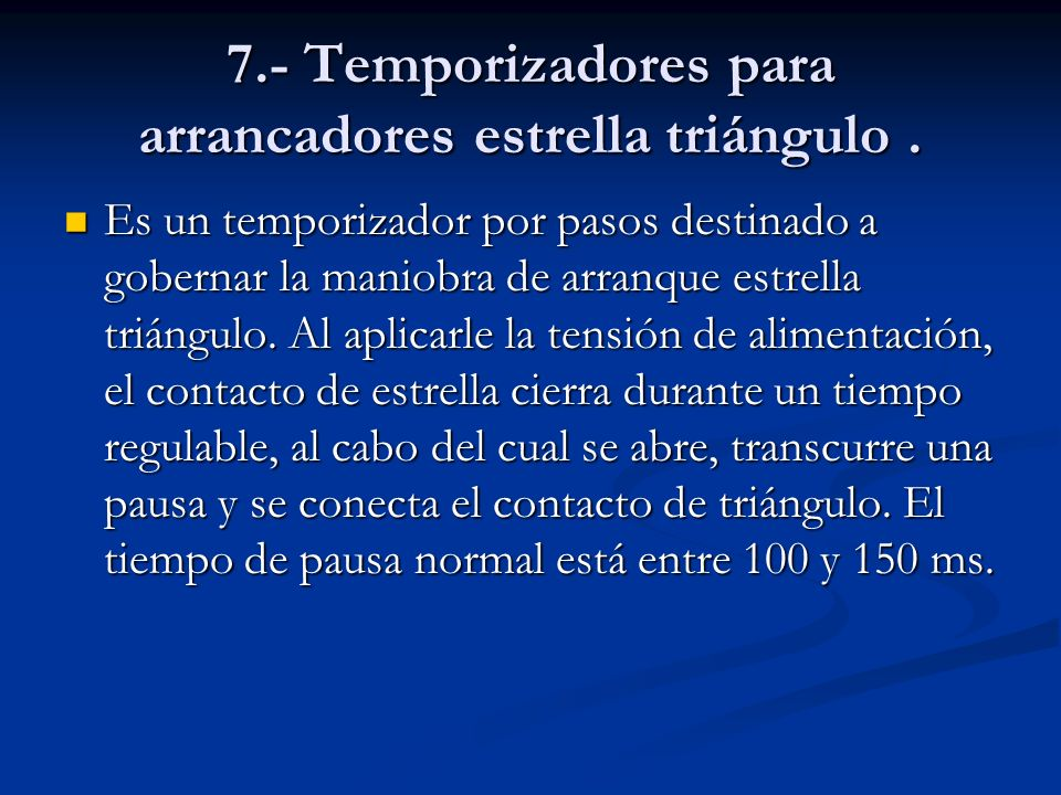 7.- Temporizadores para arrancadores estrella triángulo. Es un temporizador por pasos destinado a gobernar la maniobra de arranque estrella triángulo.