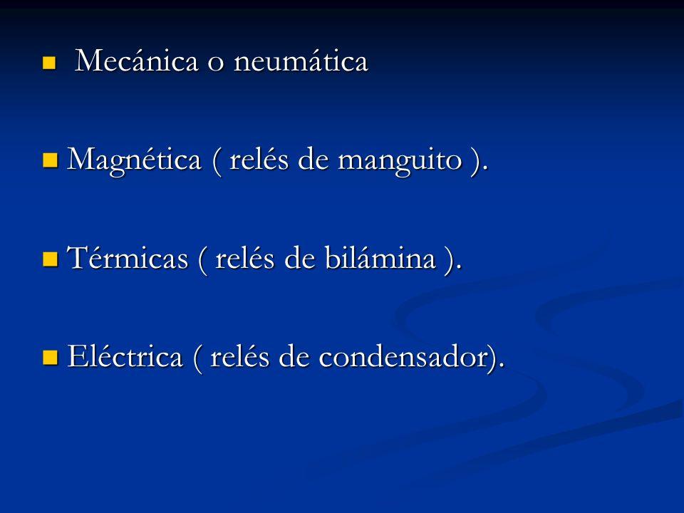 Mecánica o neumática Mecánica o neumática Magnética ( relés de manguito ). Magnética ( relés de manguito ). Térmicas ( relés de bilámina ). Térmicas (