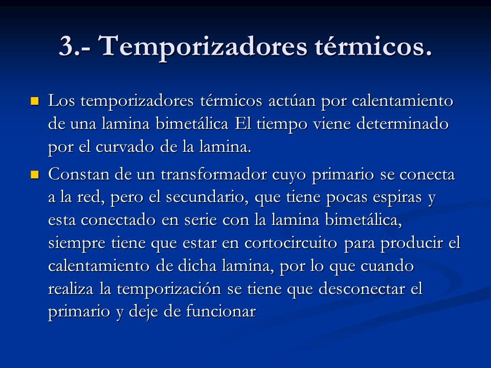 3.- Temporizadores térmicos. Los temporizadores térmicos actúan por calentamiento de una lamina bimetálica El tiempo viene determinado por el curvado