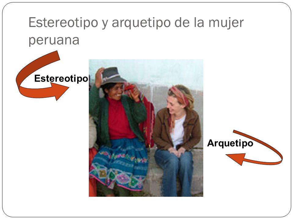 Estereotipo y arquetipo de la mujer peruana Estereotipo Arquetipo