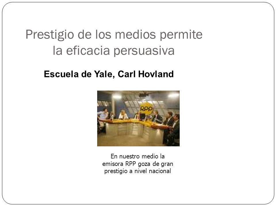 Prestigio de los medios permite la eficacia persuasiva Escuela de Yale, Carl Hovland En nuestro medio la emisora RPP goza de gran prestigio a nivel na