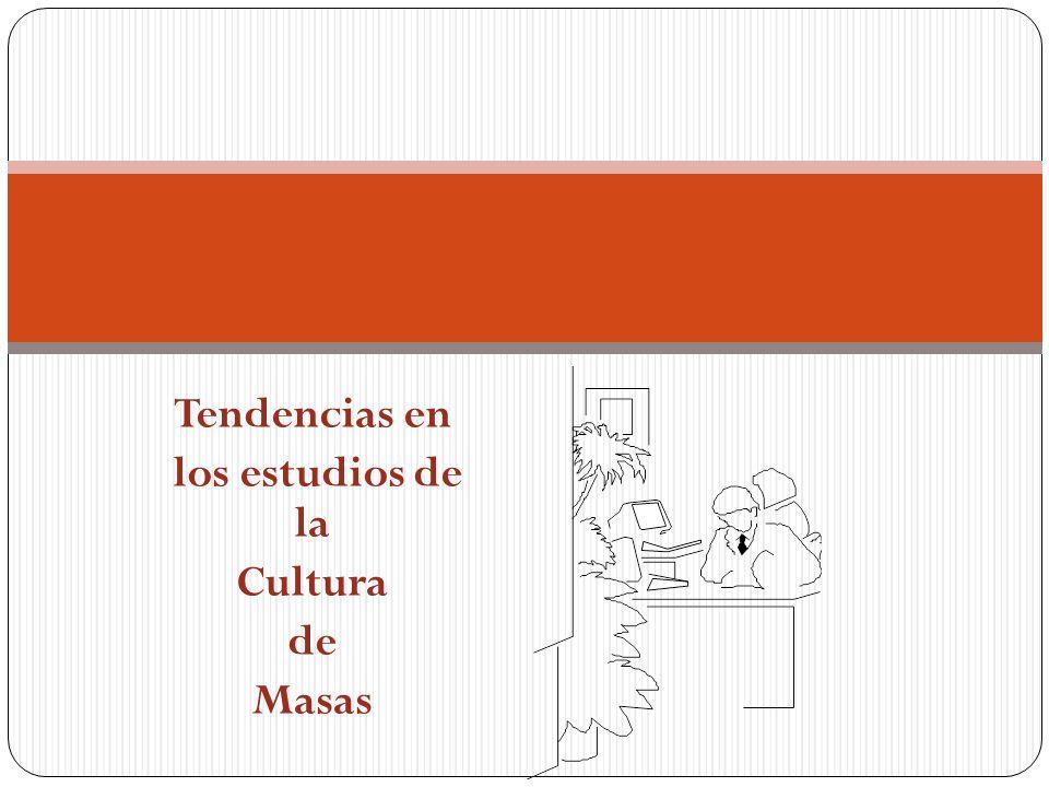 Tendencias en los estudios de la Cultura de Masas