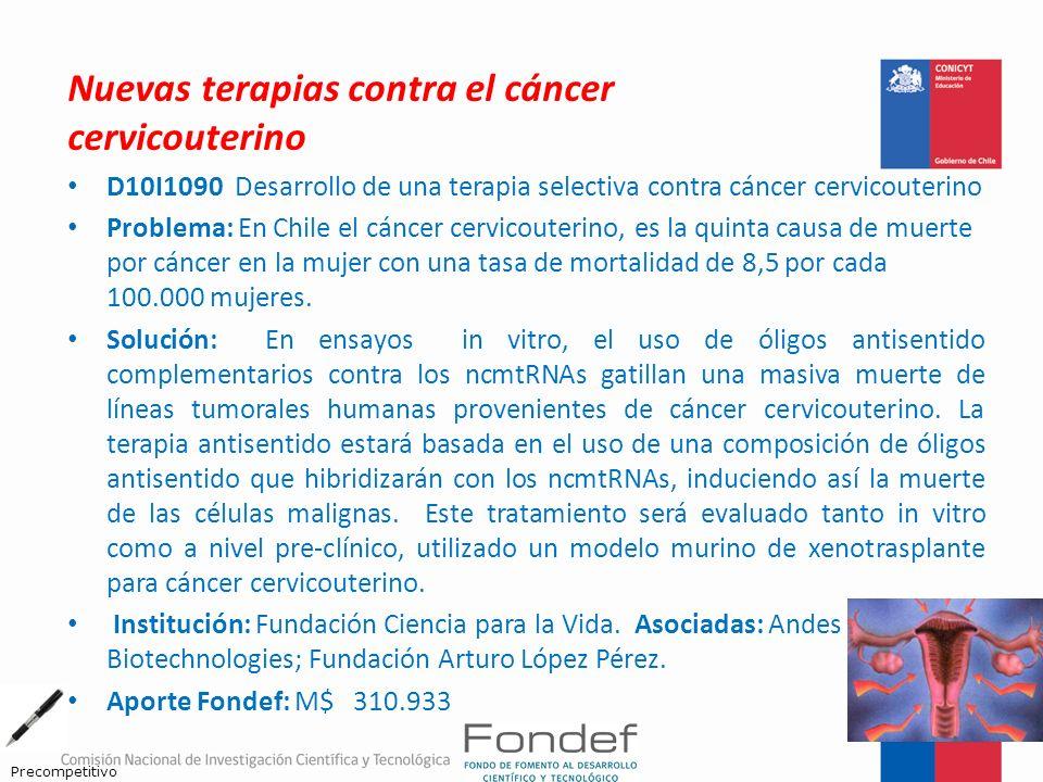 Nuevas terapias contra el cáncer cervicouterino D10I1090 Desarrollo de una terapia selectiva contra cáncer cervicouterino Problema: En Chile el cáncer