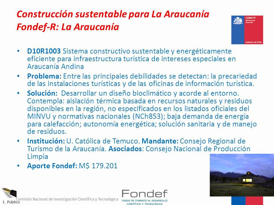 Construcción sustentable para La Araucanía Fondef-R: La Araucanía D10R1003 Sistema constructivo sustentable y energéticamente eficiente para infraestr