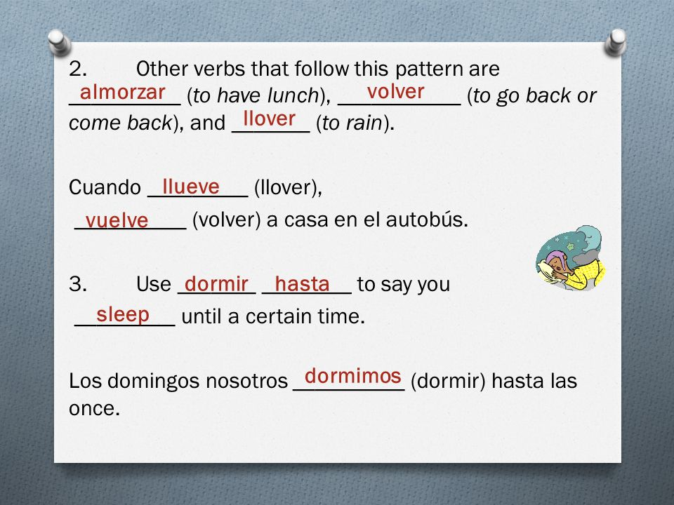 2.Other verbs that follow this pattern are __________ (to have lunch), ___________ (to go back or come back), and _______ (to rain). Cuando _________