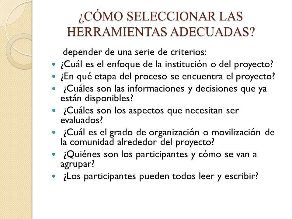 ¿CÓMO SELECCIONAR LAS HERRAMIENTAS ADECUADAS? depender de una serie de criterios: ¿Cuál es el enfoque de la institución o del proyecto? ¿En qué etapa