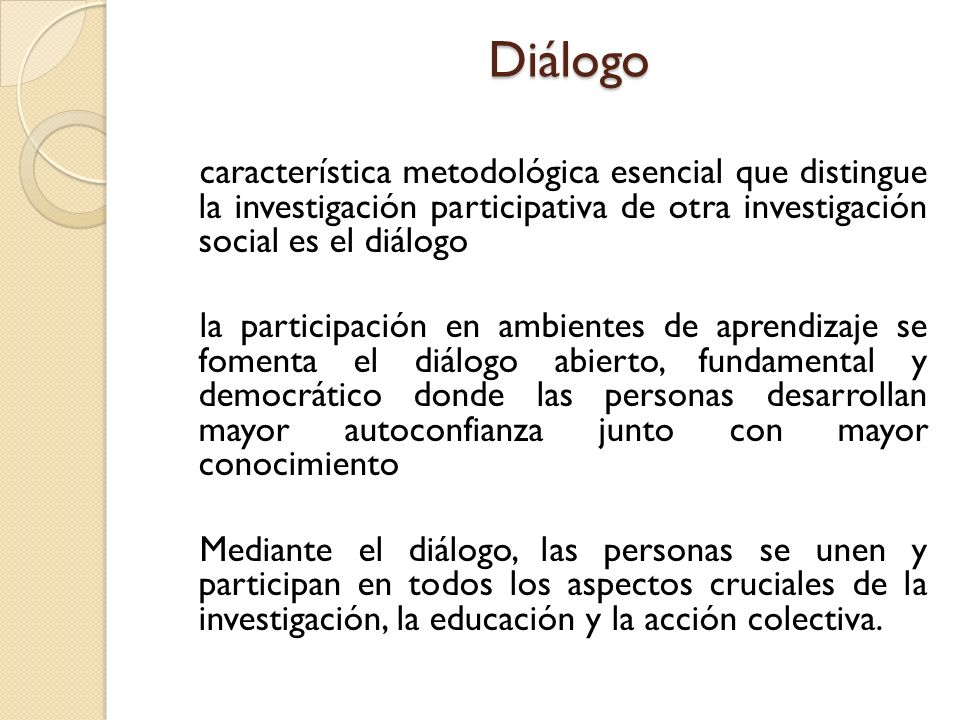 Diálogo característica metodológica esencial que distingue la investigación participativa de otra investigación social es el diálogo la participación