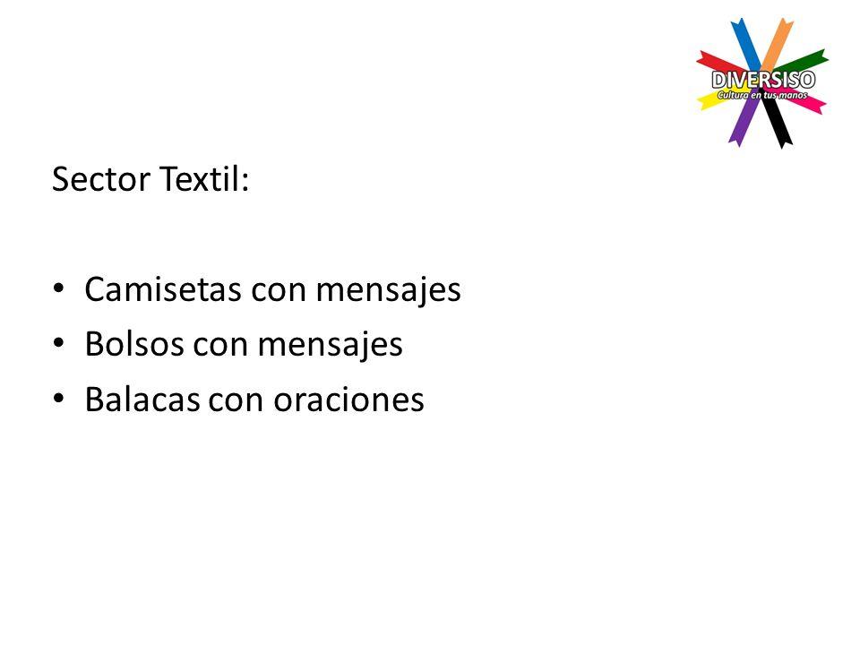 Sector Textil: Camisetas con mensajes Bolsos con mensajes Balacas con oraciones