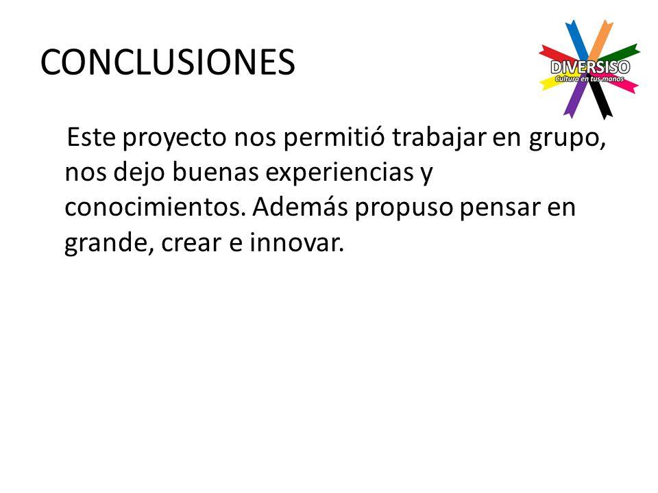 CONCLUSIONES Este proyecto nos permitió trabajar en grupo, nos dejo buenas experiencias y conocimientos.