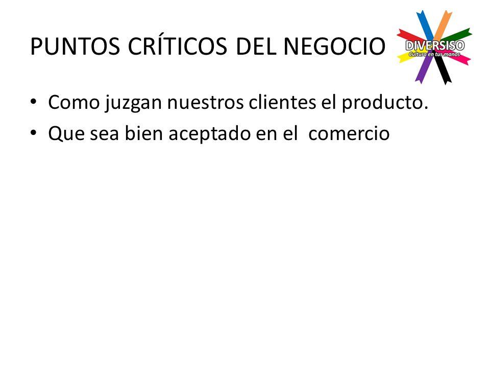 PUNTOS CRÍTICOS DEL NEGOCIO Como juzgan nuestros clientes el producto.