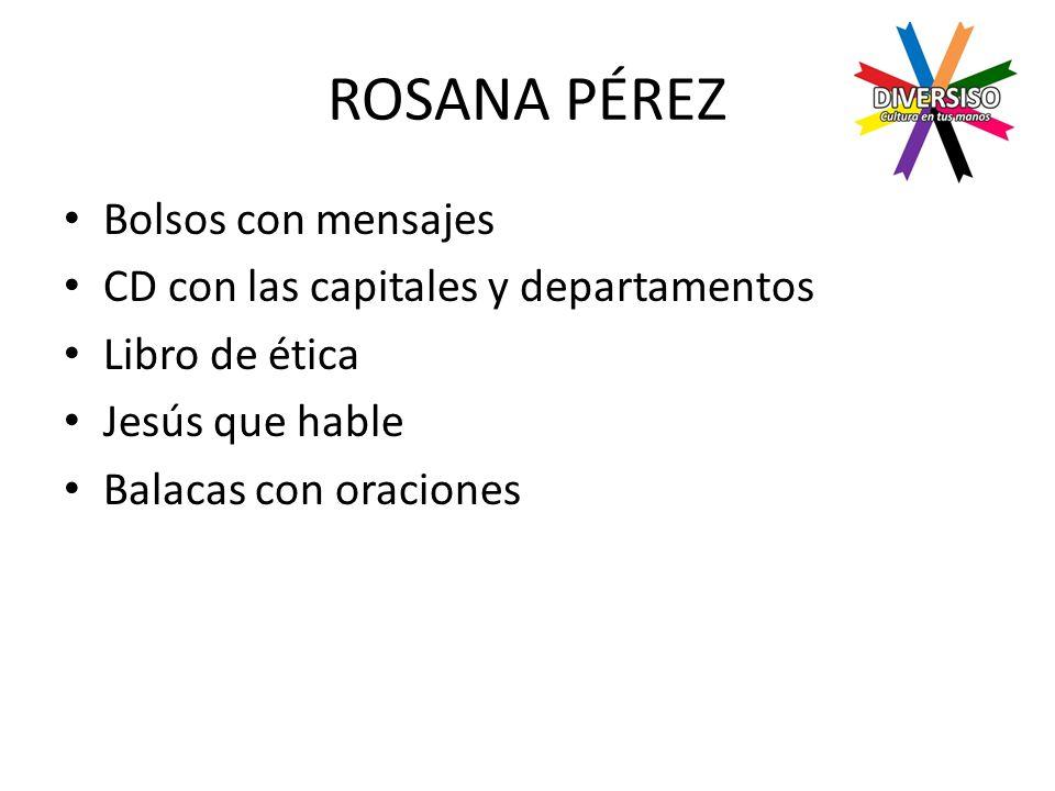 ROSANA PÉREZ Bolsos con mensajes CD con las capitales y departamentos Libro de ética Jesús que hable Balacas con oraciones