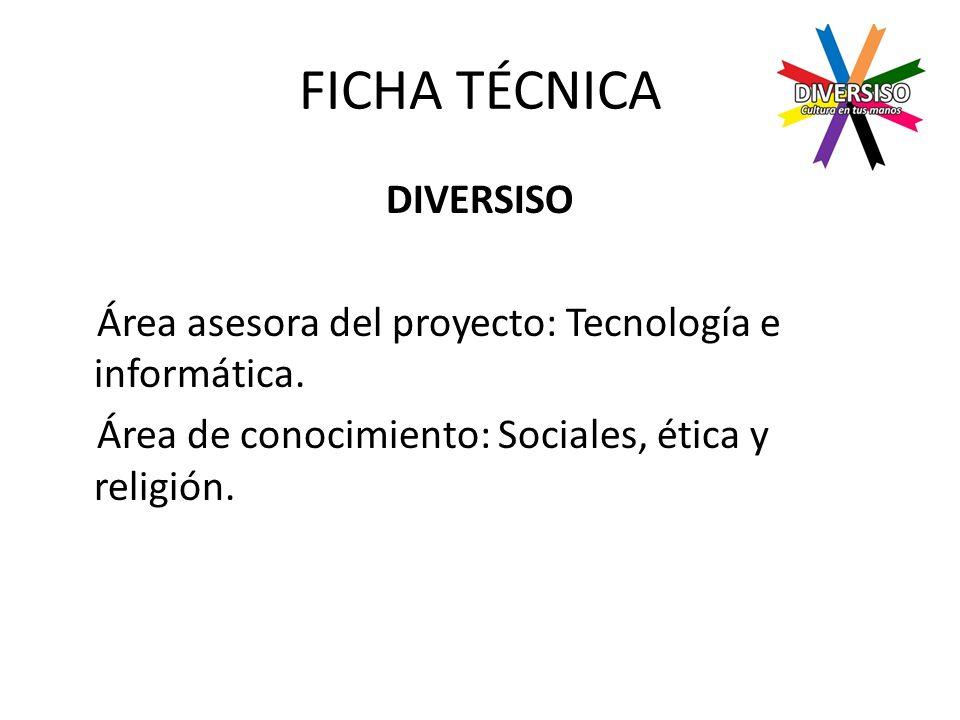 FICHA TÉCNICA DIVERSISO Área asesora del proyecto: Tecnología e informática.
