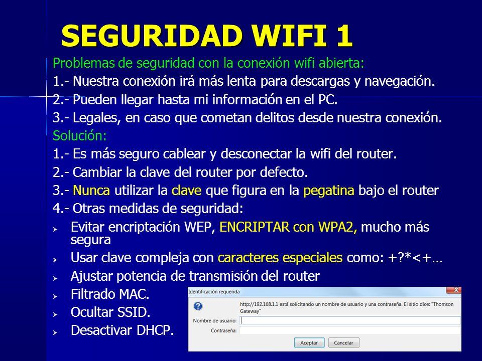 31 SEGURIDAD WIFI 1 Problemas de seguridad con la conexión wifi abierta: 1.- Nuestra conexión irá más lenta para descargas y navegación.