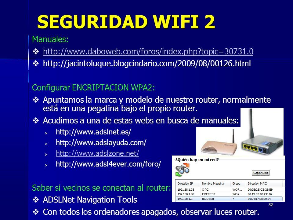 32 SEGURIDAD WIFI 2 Manuales: http://www.daboweb.com/foros/index.php topic=30731.0 http://jacintoluque.blogcindario.com/2009/08/00126.html Configurar ENCRIPTACION WPA2: Apuntamos la marca y modelo de nuestro router, normalmente está en una pegatina bajo el propio router.