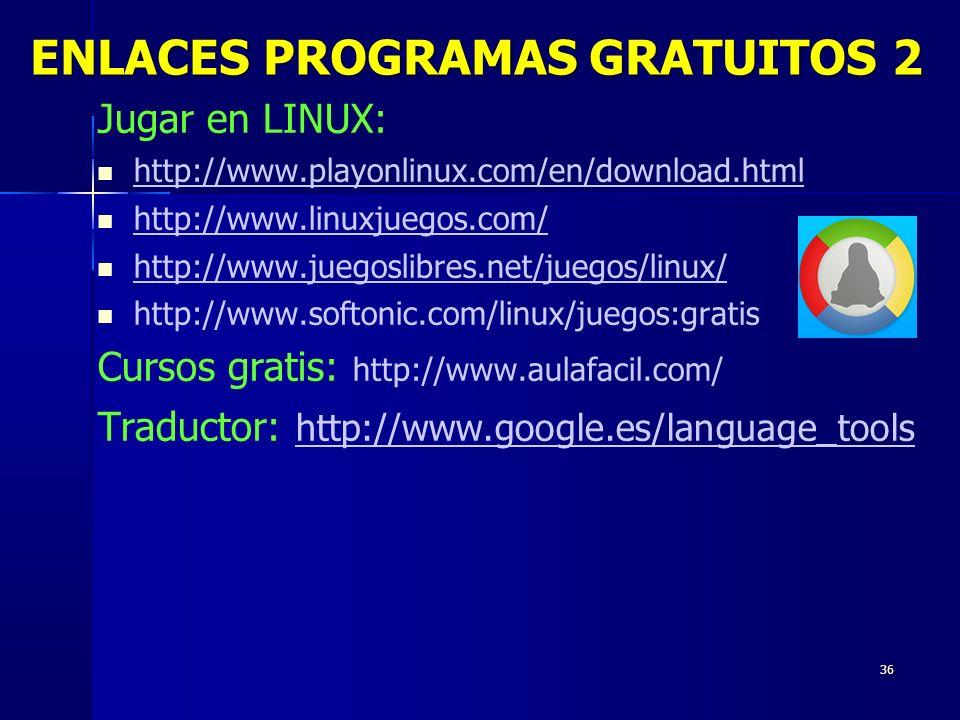 36 Jugar en LINUX: http://www.playonlinux.com/en/download.html http://www.linuxjuegos.com/ http://www.juegoslibres.net/juegos/linux/ http://www.softonic.com/linux/juegos:gratis Cursos gratis: http://www.aulafacil.com/ Traductor: http://www.google.es/language_tools http://www.google.es/language_tools ENLACES PROGRAMAS GRATUITOS 2