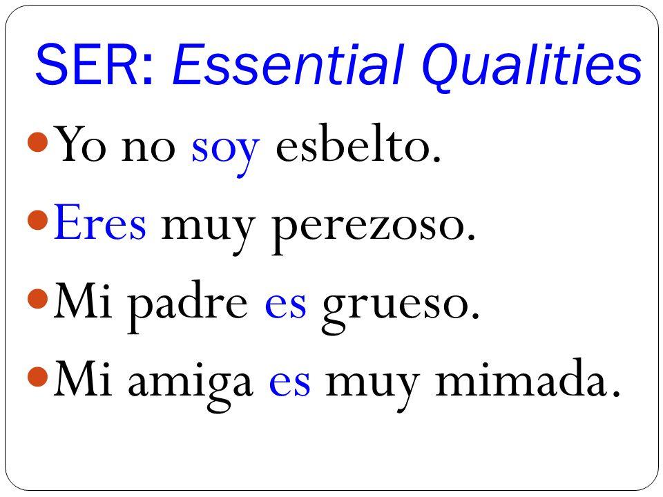 SER: Essential Qualities Yo no soy esbelto. Eres muy perezoso.
