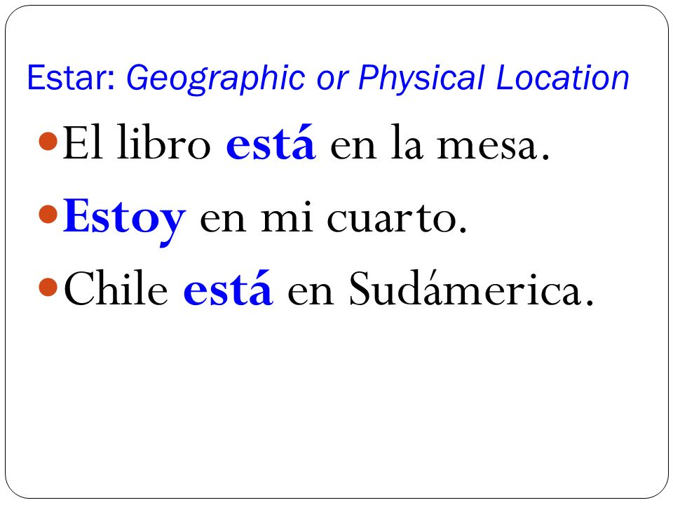 Estar: Geographic or Physical Location El libro está en la mesa.