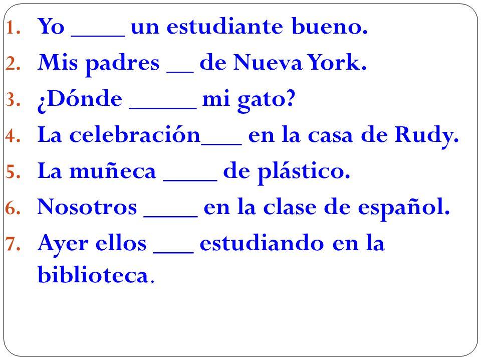 1. Yo ____ un estudiante bueno. 2. Mis padres __ de Nueva York.