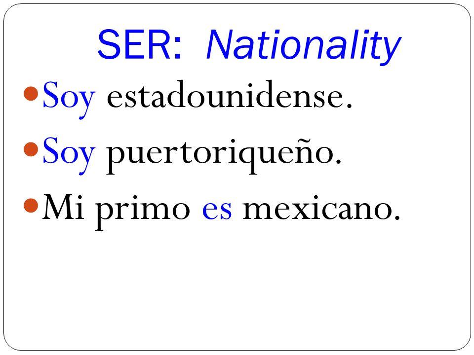 SER: Nationality Soy estadounidense. Soy puertoriqueño. Mi primo es mexicano.