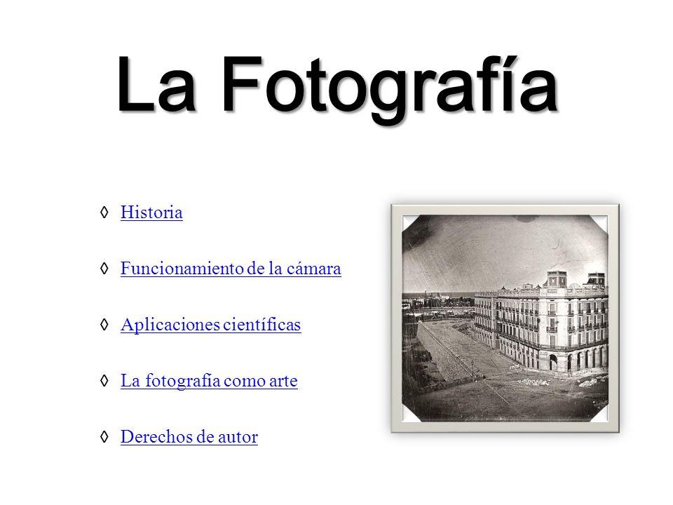 La Fotografía Historia Funcionamiento de la cámara Aplicaciones científicas La fotografía como arte Derechos de autor