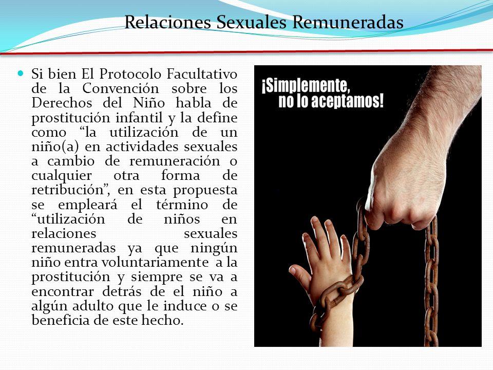 Relaciones Sexuales Remuneradas Si bien El Protocolo Facultativo de la Convención sobre los Derechos del Niño habla de prostitución infantil y la defi